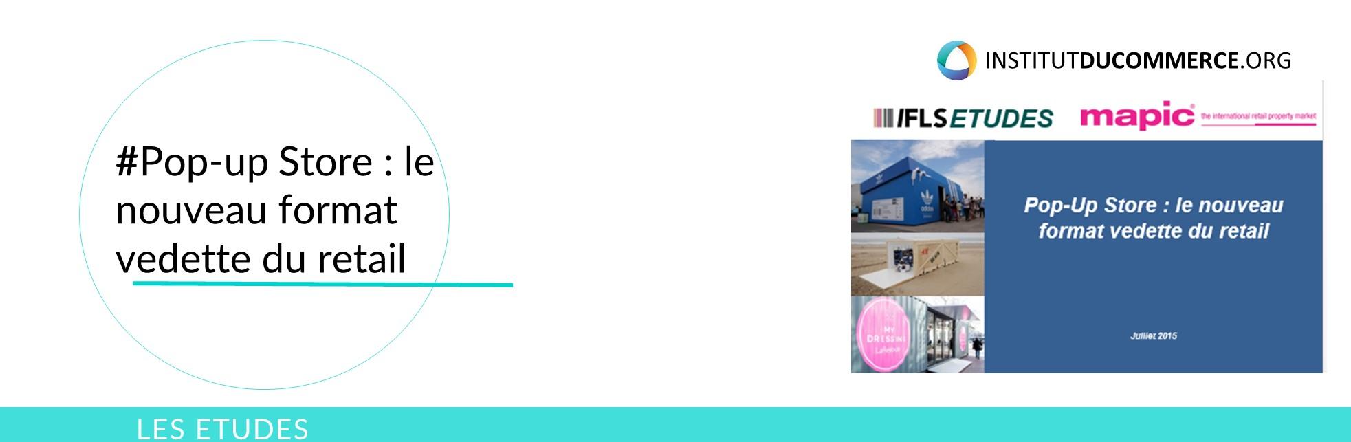 """Etude IFLS-MAPIC : """" les Pop-Up Store : le nouveau format vedette du retail"""" - 2015 (Archives IFLS)"""