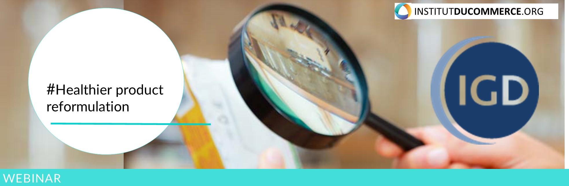 Webinar IGD : Healthier product reformulation
